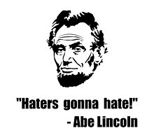 Haters Gonna Hate Lincoln by TheBestStore