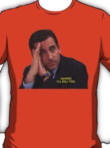 I'll Kill You T-Shirt