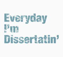 Everyday I'm Dissertatin' (Blue) by TMooreDesign