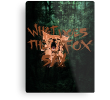 What Does the Fox Say?! Metal Print