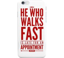 He Who Walks Fast Is Late For An Appointment iPhone Case/Skin