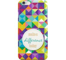 make a difference today iPhone Case/Skin