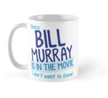 Unless BILL MURRAY is in the movie I don't wanna know! Mug