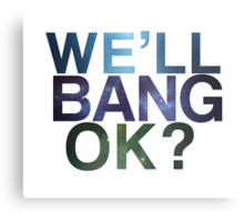 We'll bang, ok? Metal Print