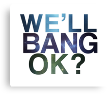 We'll bang, ok? Canvas Print