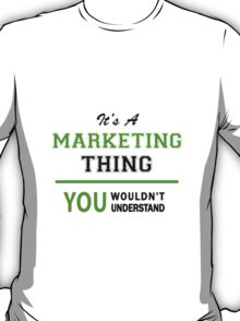 It's a MARKETING thing, you wouldn't understand !! T-Shirt