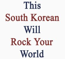 This South Korean Will Rock Your World  by supernova23