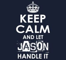 Keep Calm and Let Jason Handle It by rardesign