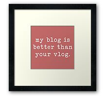 my blog is better than your vlog - typewriter style Framed Print