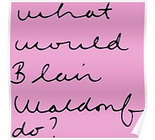 What Would Blair Waldorf Do? Poster