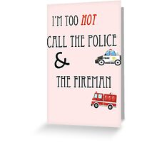 Im Too Hot! Call The Police & The Fireman ~ Uptown Funk Greeting Card