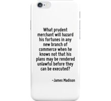 What prudent merchant will hazard his fortunes in any new branch of commerce when he knows not that his plans may be rendered unlawful before they can be executed? iPhone Case/Skin