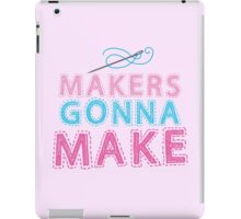 Makers gonna make with sewing needle iPad Case/Skin