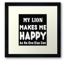 My Lion Makes Me Happy As No One Else Can - T-shirts & Hoodies Framed Print