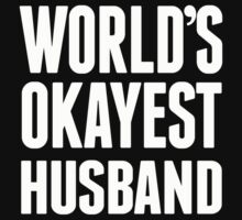 World's Okayest Husband - T Shirts & Hoodies by awesomearts