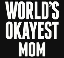 World's Okayest Mom - T Shirts & Hoodies by awesomearts