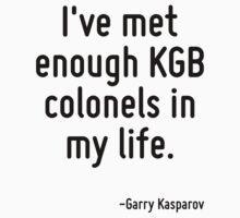 I've met enough KGB colonels in my life. by Quotr
