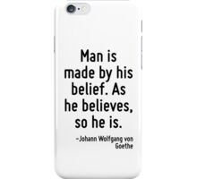 Man is made by his belief. As he believes, so he is. iPhone Case/Skin