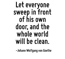 Let everyone sweep in front of his own door, and the whole world will be clean. Photographic Print