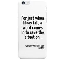 For just when ideas fail, a word comes in to save the situation. iPhone Case/Skin