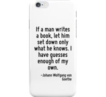 If a man writes a book, let him set down only what he knows. I have guesses enough of my own. iPhone Case/Skin