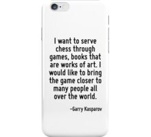 I want to serve chess through games, books that are works of art. I would like to bring the game closer to many people all over the world. iPhone Case/Skin