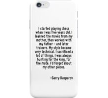 I started playing chess when I was five years old. I learned the moves from my mother, then worked with my father - and later trainers. My style became very technical. I sacrificed a lot of things. I iPhone Case/Skin