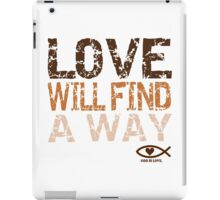 Love Will Find a Way; God is Love iPad Case/Skin