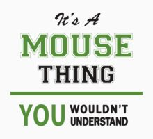 It's a MOUSE thing, you wouldn't understand !! by itsmine