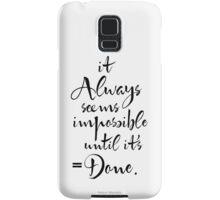 It Always Seems Impossible Until It's Done.  Samsung Galaxy Case/Skin