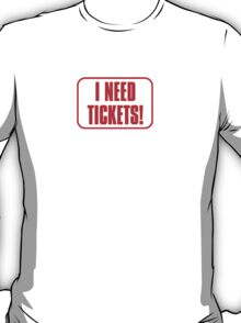 I need tickets T-Shirt