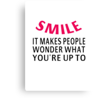 Smile. It Makes People Wonder What You're Up To Canvas Print