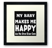 My Baby Makes Me Happy As No One Else Can - T-shirts & Hoodies Framed Print