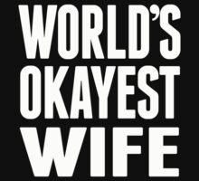 World's Okayest Wife - T Shirts & Hoodies T-Shirt