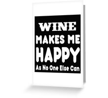 Wine Makes Me Happy As No One Else Can - T-shirts & Hoodies Greeting Card