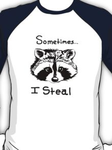 Sometimes I Steal,  Raccoon T-Shirt
