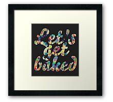 Let's get baked Framed Print