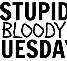 Stupid Bloody Tuesday by LouiseMCR9