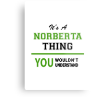 It's a NORBERTA thing, you wouldn't understand !! Metal Print