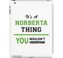 It's a NORBERTA thing, you wouldn't understand !! iPad Case/Skin