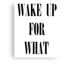 Wake up for what Canvas Print