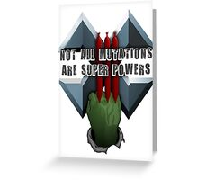 Not all mutations are super powers Greeting Card