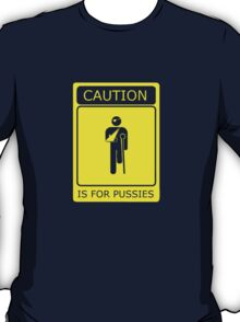 CAUTION is for pussies - single colour version T-Shirt