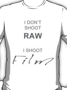 I don't shoot RAW - I shoot FILM T-Shirt