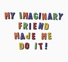 my imaginary friend made me do it! Kids Clothes