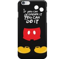 If you can dream it You can do it - Mickey Mouse iPhone Case/Skin