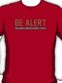 Be alert. The world needs more lerts T-Shirt