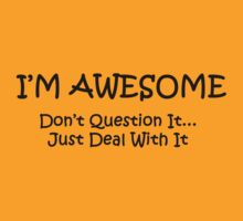I'M AWESOME Dont Question It.. Just Deal With It T-Shirt