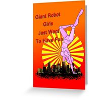 giant robot girls just want to have fun Greeting Card
