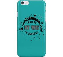 I Failed MY WAY To Success iPhone Case/Skin